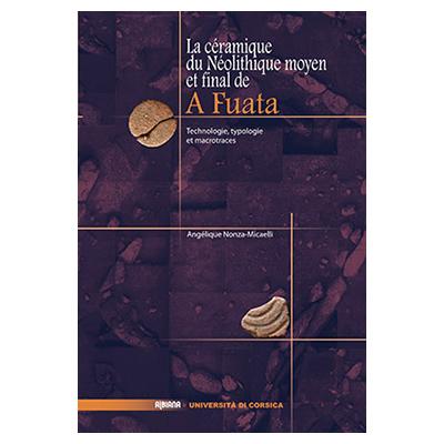La céramique du Néolithique moyen et final de A Fuata - Technologie, typologie et macrotraces - Angélique Nonza-Micaelli