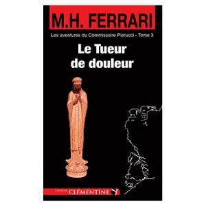 Le tueur de douleur - Saga Pierucci - Tome 3 - Marie-Hélène FERRARI recto