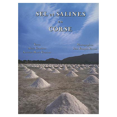 SEL ET SALINES EN CORSE - Alain Gauthier & Antoine-Marie Graziani - Photographies de J. F. Paccosi